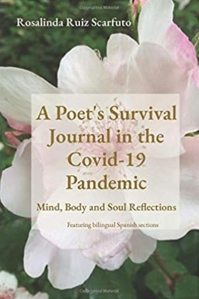 Rosalinda Ruiz-Scarfuto. 'A Poet's Survival Journal in the Covid-19 Pandemic: Mind, Body and Soul Reflections'.